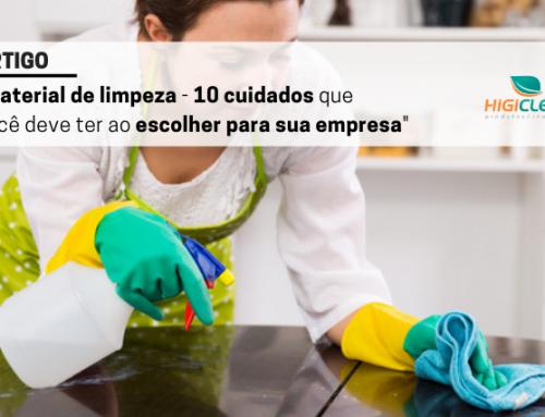 Material de limpeza – 10 cuidados ao escolher para sua empresa