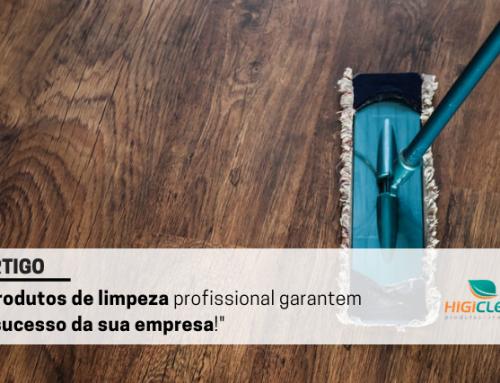 Produtos de limpeza profissional garantem o sucesso da sua empresa!