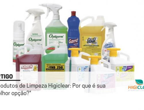 Produtos de Limpeza Higiclear: Por que é sua melhor opção?