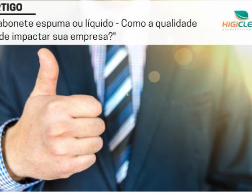 Sabonete Líquido ou Espuma – Por que a qualidade impacta empresas?