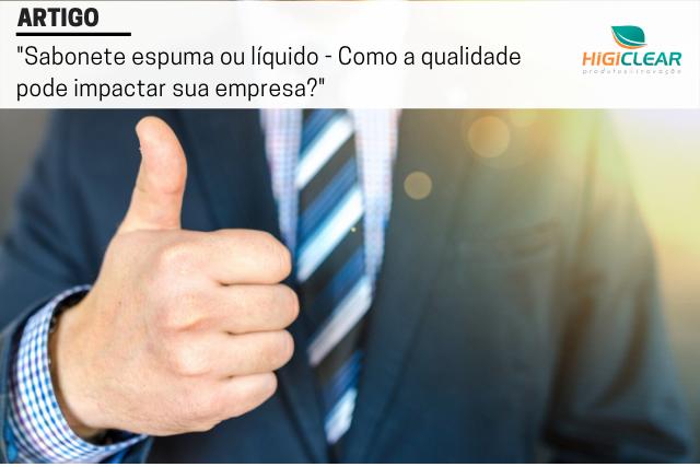 Sabonete Espuma ou liquido - como imapcta empresa
