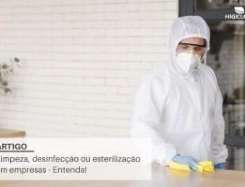 Limpeza, Desinfecção ou Esterilização – Entenda a diferença!
