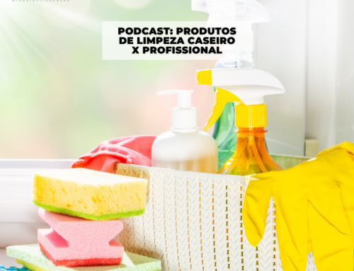 Podcast Produtos de Limpeza Caseiro x Profissional